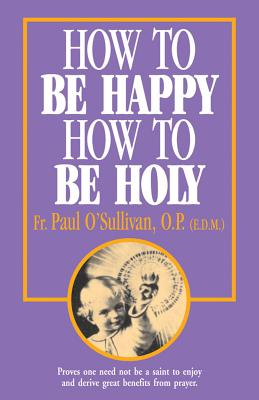 How to Be Happy - How to Be Holy - O'Sullivan, Paul, and O'Sullivan, Op Fr Paul