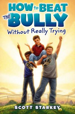 How to Beat the Bully Without Really Trying - Starkey, Scott