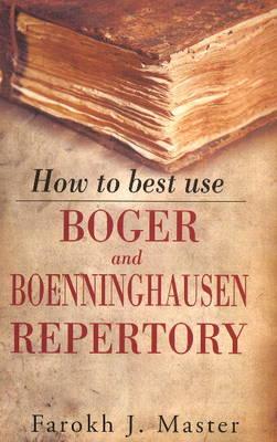 How to Best Use Boger & Boenninghausen Repertory - Master, Farokh J.