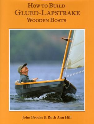 How to Build Glued-Lapstrake Wooden Boats - Brooks, John, and Hill, Ruth Ann