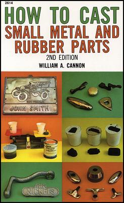 How to Cast Small Metal and Rubber Parts - Cannon, William A