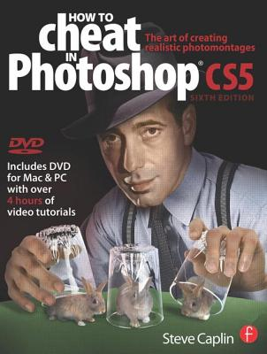 How to Cheat in Photoshop CS5: The Art of Creating Realistic Photomontages - Caplin, Steve