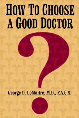 How to Choose a Good Doctor - Lemaitre M D F a C S, George D