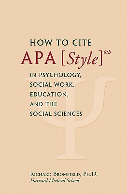 How to Cite APA Style 6th in Psychology, Social Work, Education, and the Social Sciences - Bromfield, Richard, Ph.D.