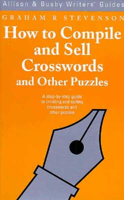 How to Compile & Sell Crosswords and Other Puzzles - Stevenson, Graham R