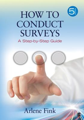 How to Conduct Surveys: A Step-By-Step Guide - Fink, Arlene, Dr., PH.D.