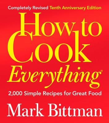 How to Cook Everything (Completely Revised 10th Anniversary Edition): 2,000 Simple Recipes for Great Food - Bittman, Mark
