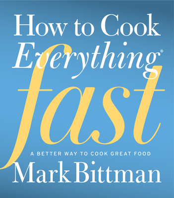 How to Cook Everything Fast - Bittman, Mark