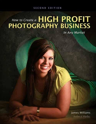 How to Create a High Profit Photography Business in Any Market - Williams, James
