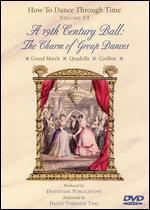 How to Dance Through Time, Vol. VI: A 19th Century Ball - The Charm of Group Dances