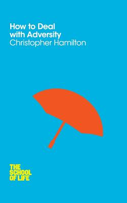 How to Deal with Adversity - Hamilton, Christopher, and School of Life, The