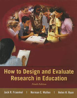How to Design and Evaluate Research in Education - Fraenkel, Jack, and Wallen, Norman, and Hyun, Helen