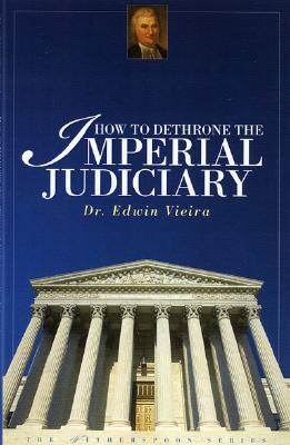 How to Dethrone the Imperial Judiciary - Vieira, Edwin, and Forum, Vision