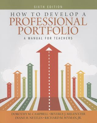 How to Develop a Professional Portfolio: A Manual for Teachers - Campbell, Dorothy M., and Melenyzer, Beverly J., and Nettles, Diane Hood