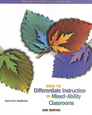 How to Differentiate Instruction in Mixed-Ability Classrooms - Tomlinson, Carol Ann, Dr.