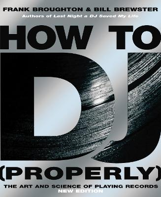 How To DJ (Properly): The Art And Science Of Playing Records - Broughton, Frank, and Brewster, Bill