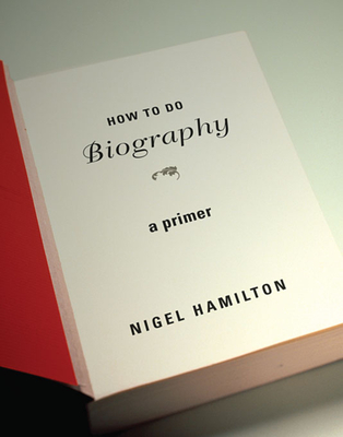 How to Do Biography: A Primer - Hamilton, Nigel