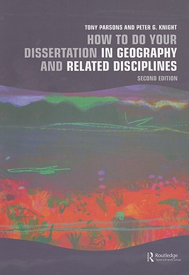 How to Do Your Dissertation in Geography and Related Disciplines - Parsons, Tony, and Knight, Peter G