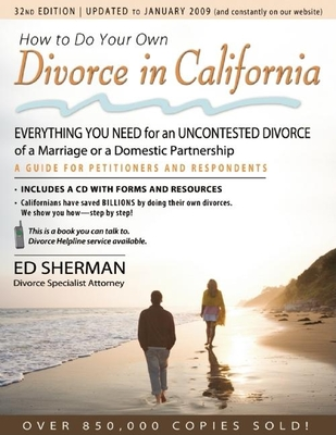 How to Do Your Own Divorce in California: Everything You Need for an Uncontested Divorce of a Marriage or a Domestic Partnership - Sherman, Ed