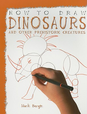 How to Draw Dinosaurs and Other Prehistoric Creatures - Bergin, Mark
