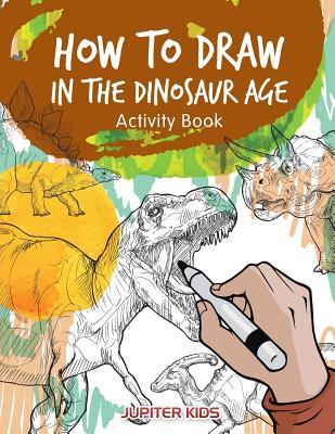 How to Draw in the Dinosaur Age Activity Book - Jupiter Kids