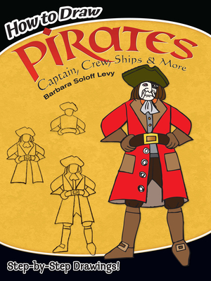 How to Draw Pirates: Captain, Crew, Ships and More - Levy, Barbara Soloff
