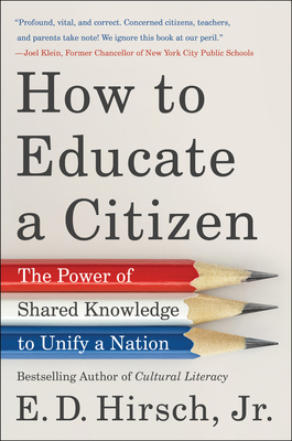 How to Educate a Citizen: The Power of Shared Knowledge to Unify a Nation - Hirsch, E D
