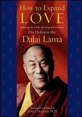 How to Expand Love: Widening the Circle of Loving Relationships - Dalai Lama, His Holiness the, and Hopkins, Jeffrey, PH D (Editor)