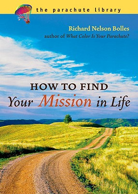 How to Find Your Mission in Life - Bolles, Richard N