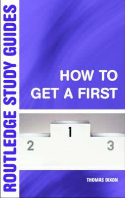 How to Get a First: The Essential Guide to Academic Success - Dixon, Thomas
