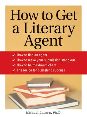 How to Get a Literary Agent - Larsen, Michael