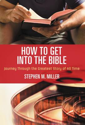 How to Get Into the Bible - Miller, Stephen M