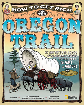 How to Get Rich on the Oregon Trail: My Adventures Among Cows, Crooks & Heroes on the Road to Fame and Fortune - Olson, Tod, and Aronson, Marc (Introduction by)