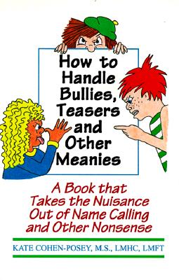 How to Handle Bullies, Teasers and Other Meanies: A Book That Takes the Nuisance Out of Name Calling and Other Nonsence - Cohen-Posey, Kate