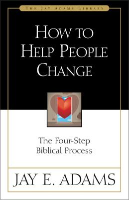 How to Help People Change: The Four-Step Biblical Process - Adams, Jay Edward
