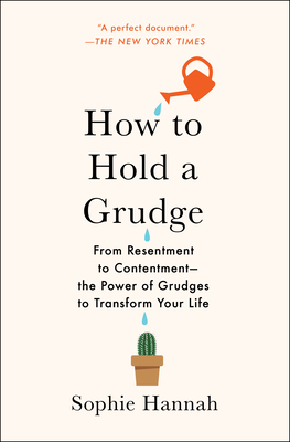 How to Hold a Grudge: From Resentment to Contentment--The Power of Grudges to Transform Your Life - Hannah, Sophie