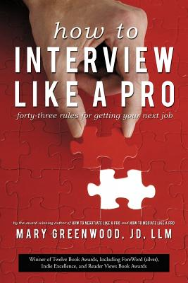 How to Interview Like a Pro: Forty-Three Rules for Getting Your Next Job - Greenwood, Mary