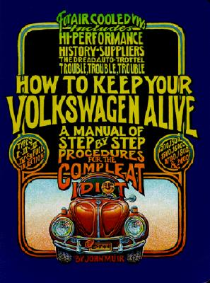How to Keep Your Volkswagen Alive: A Manual of Step-By-Step Procedures for the Compleat Idiot - Gregg, Tosh, and Muir, John, and Aschwanden, Peter (Illustrator)