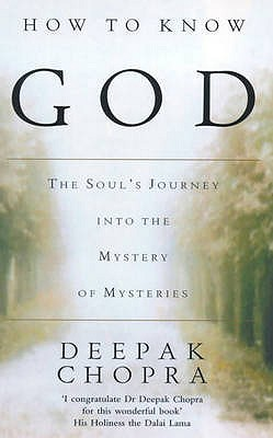 How to Know God: The Soul's Journey into the Mystery of Mysteries - Chopra, Deepak, MD