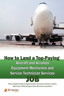 How to Land a Top-Paying Aircraft and Avionics Equipment Mechanics and Service Technician Services Job: Your Complete Guide to Opportunities, Resumes - Andrews, Brad