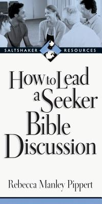 How to Lead a Seeker Bible Discussion: Discovering the Bible for Yourself - Pippert, Rebecca Manley