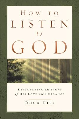 How to Listen to God: Discovering the Signs of His Love and Guidance - Hill, Doug