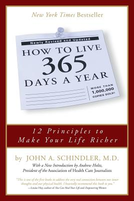 How to Live 365 Days a Year - Schindler, John a M D, and Holtz, Andrew (Introduction by)
