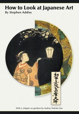How to Look at Japanese Art - Addiss, Stephen