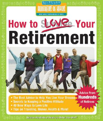 How to Love Your Retirement: Advice from Hundreds of Retirees - Waxman, Barbara (Editor), and Mendelson, Robert A, M.D., F.A.A.P. (Editor)