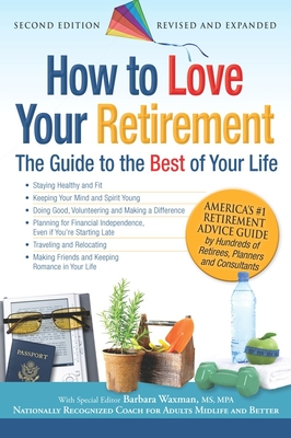 How to Love Your Retirement: The Guide to the Best of Your Life - Waxman, Barbara F. (Editor)