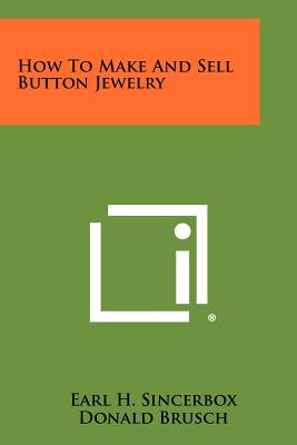 How to Make and Sell Button Jewelry - Sincerbox, Earl H