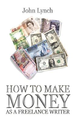 How To Make Money As A Freelance Author - Lynch, John