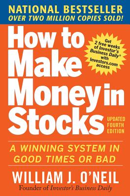How to Make Money in Stocks: A Winning System in Good Times and Bad - O'Neil, William