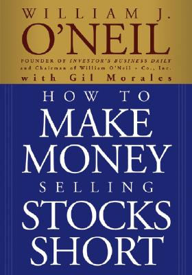 How to Make Money Selling Stocks Short - O'Neil, William J, and Morales, Gil